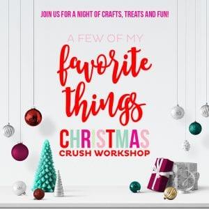 Favorite Things Christmas Crush Workshop