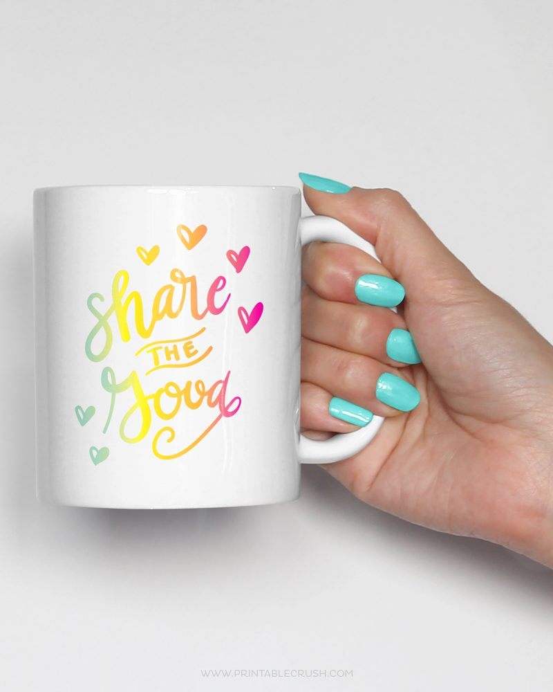 Hand Lettered Share the Good Mug from Printable Crush